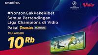 Makin Mudah Nonton Liga Champions Cukup berlangganan Vidio Premier Mulai Dari 10 Ribu. Sumber Foto: Vidio
