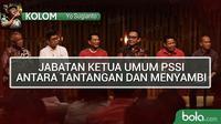 Kolom Yo Sugianto_Jabatan Ketua Umum PSSI (Bola.com/Adreanus Titus)