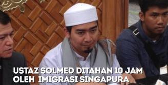 Ustaz Solmed 10 Jam Ditahan Imigrasi Singapura