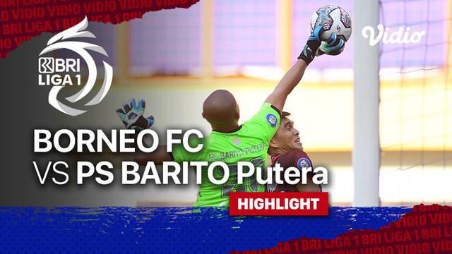 Berita Video, Highlights Pertandingan Borneo FC Vs Barito Putera di Pekan 3 BRI Liga 1