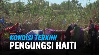 VIDEO: Bangun Tenda di Perbatasan AS, Begini Kondisi Terkini Pengungsi Haiti