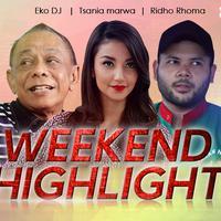 HL Weekend Highlight Eko DJ, Tsania marwa, Ridho Rhoma