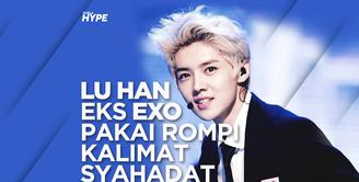 Heboh, Lu Han Eks EXO Pakai Rompi Bertuliskan Kalimat Syahadat