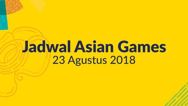 Berikut adalah jadwal pertandingan cabang olahraga di Asian Games tanggal 23 Agustus 2018.