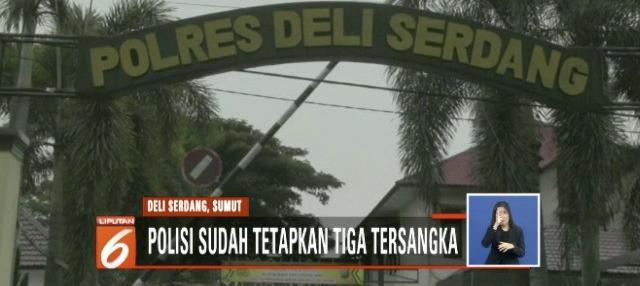 Sepuluh hari melakukan pemeriksaan dan penyelidikan, tim gabungan Polda Sumatera Utara dan Polres Deli Serdang menetapkan tiga tersangka.