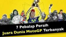 Video 7 pebalap yang meraih juara dunia MotoGP terbanyak dalam sejarah, yaitu Valentino Rossi, Mike Hailwood, Mick Doohan, John Surtees, Giacomo Agostini, Geoff Duke dan Eddie Lawson.