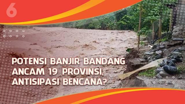 BMKG mengeluarkan peringatan pada 19 provinsi di Indonesia yang berpotensi terkena bencana banjir bandang. Hal ini didasarkan pada curah hujan yang bakal tinggi sehingga debit air bisa naik.