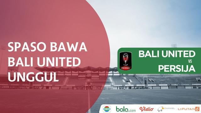 Bali United sementara unggul 1-0 atas Persija Jakarta berkat gol Ilija Spasojevic.