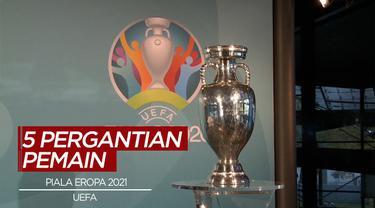 Berita Video Pandemi Covid-19, UEFA Berikan Izin 5 Pergantian Pemain di Piala Eropa 2021
