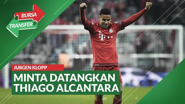 Berita Video Bursa Transfer: Jurgen Klopp Minta Liverpool Rekrut Thiago Alcantara