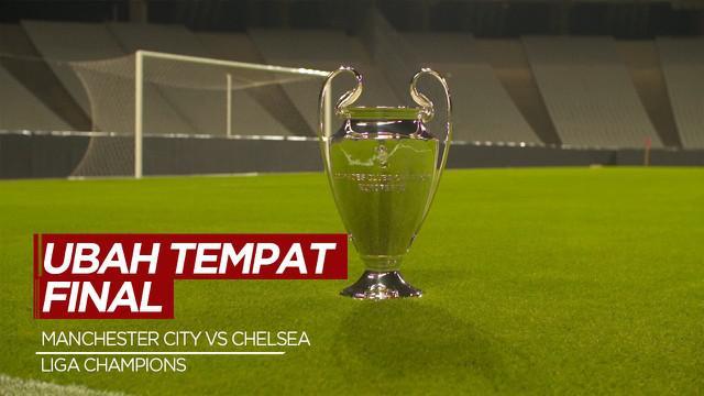 Berita Video Final Liga Champions, Manchester City Vs Chelsea Akan Dipindahkan dari Istanbul ke Portugal