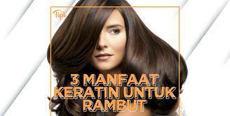 3 Manfaat Keratin untuk Rambut