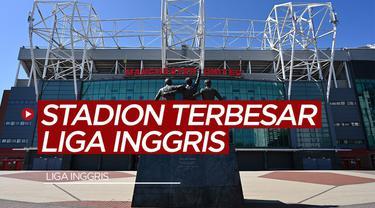 Berita video TikTok Bola.com: 3 Stadion Terbesar di Liga Inggris, Kandang Manchester United yang Terbesar