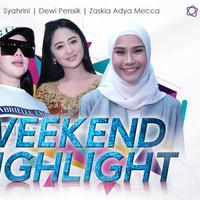 Weekend Highlight Syahrini, Dewi Perssik, Zaskia Adya Mecca