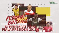 Pemain bintang di Perempat Final Piala Presiden 2019. (Bola.com/Dody Iryawan)