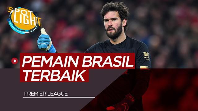 Berita Video Alisson Becker dan 4 Pemain Brasil yang Mencuri Perhatian di Premier League Musim Ini