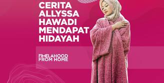 Cerita Allyssa Hawadi Mendapat Hidayah di Fimelahood From Home