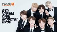 Podcast Showbiz BTS Vakum dari Industri KPop