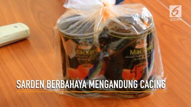 Balai Besar Pengawasan Obat dan Makanan (BP POM) Riau, menyatakan tiga merek makanan kaleng atau sarden mengandung cacing jenis Anisakis Spesiaes yang berbahaya untuk kesehatan.