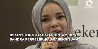 Dewi Sandra dan suami akan pergi liburan usai syuting film Ayat Ayat Cinta 2.