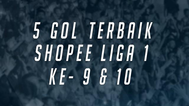 Berita Video Melihat 5 Gol Terbaik Shopee Liga 1 2019 Pekan ke 9 dan 10