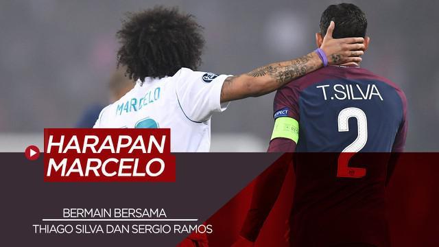 Berita Video Tentang Harapan Marcelo yang Ingin Bermain Bersama Thiago Silva dan Sergio Ramos