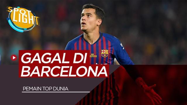 Berita Video Spotlight 5 Pesepak Bola Top Dunia yang Gagal di Barcelona Termasuk Philippe Coutinho