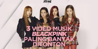 3 Video Musik BLACKPINK yang Paling Banyak Ditonton