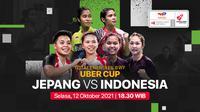 Piala Uber Cup 2020 Selasa, 12 Oktober 2021 : Indonesia vs Jepang