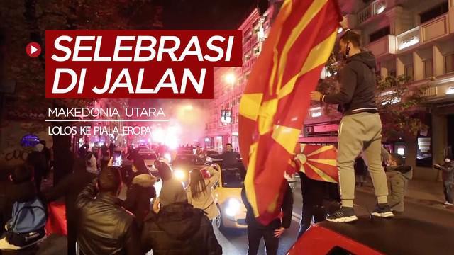 Berita video selebrasi warga di jalan setelah Makedonia Utara lolos ke Piala Eropa.