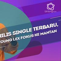 Single terbaru Young Lex membahas soal Mantan