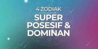 4 Zodiak Super Posesif dan Dominan