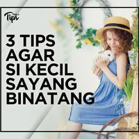 3 Tips Agar Anak Sayang Binatang
