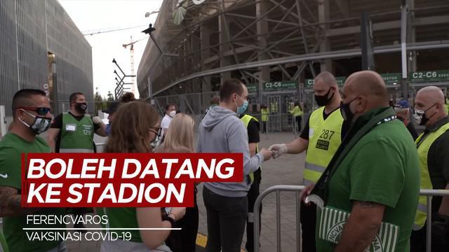 Berita Video Ferencvaros Izinkan Suporter Datang ke Stadion Setelah Mendapat Vaksinasi Covid-19