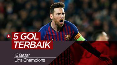 Berita Video 5 Gol Terbaik 16 Besar Liga Champions, Gol Messi menjadi salah satunya