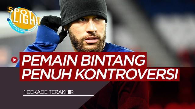 Berita Video Pemain Yang Lekat Dengan Kontroversi 1 Dekade Terakhir, Termasuk Neymar
