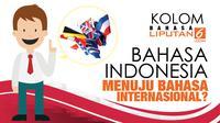 Bahasa Indonesia memiliki potensi menjadi bahasa internasional