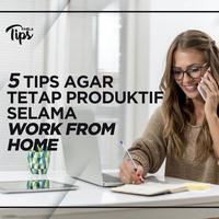 5 Tips Agar Tetap Produktif Selama Work from Home