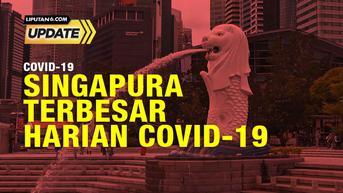 Liputan 6 Update: Covid-19 Harian di Singapura Tertinggi di Dunia