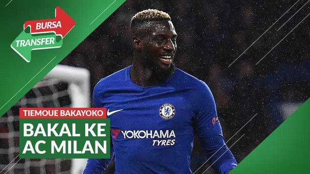 Berita video bursa transfer Tiemoue Bakayoko yang selangkah lagi meninggalkan Chelsea dan bergabung dengan AC MIlan.