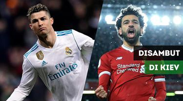 Berita Video Jelang Final Liga Champions, Real Madrid dan Liverpool Disambut di Kiev