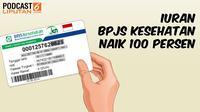 PODCAST Iuran BPJS Kesehatan Naik 100 Persen.