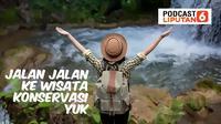 Banner PODCAST Lifestyle: Serunya Wisata Konservasi. (dok. Liputan6.com)