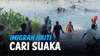 VIDEO: Cari Suaka, Ribuan Imigran Haiti Sebrangi Perbatasan Menuju Amerika