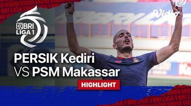 Berita video highlights BRI Liga 1 2021/2022 antara Persik Kediri melawan PSM Makassar, Kamis, (23/9/2021).