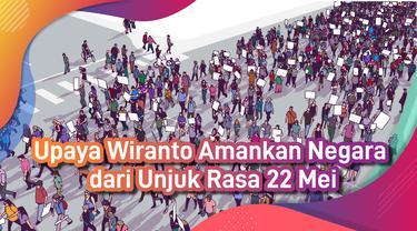 Upaya Wiranto Amankan Negara dari Unjuk Rasa 22 Mei