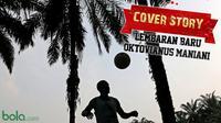 Cover Story : Episode Baru Okto Maniani (bola.com/samsul hadi)