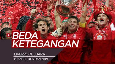 Berita video apa perbedaan antara Liverpool menjadi juara di Istanbul pada 2005 dan 2019? Ketegangannya tentu berbeda bukan?