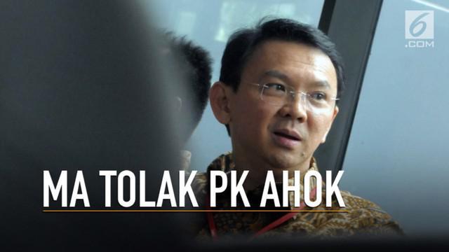 Mahkamah Agung menolak peninjauan kembali kasus penodaan agama Basuki Tjahaja Purnama.