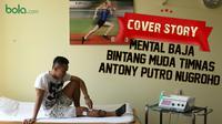 Cover Story : Mental Baja Bintang Muda Timnas - Antony Putro Nugroho